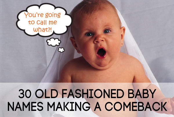 30 Old Fashioned Baby Names Making a Comeback